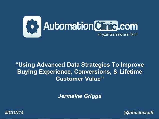 """#ICON14 @Infusionsoft """"Using Advanced Data Strategies To Improve Buying Experience, Conversions, & Lifetime Customer Value..."""