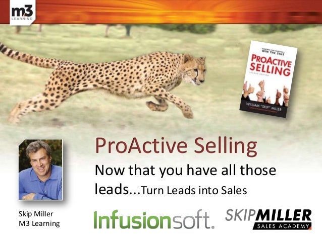 ProActive Selling Skip Miller M3 Learning Now that you have all those leads...Turn Leads into Sales