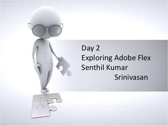 Day 2 Exploring Adobe Flex Senthil Kumar Srinivasan