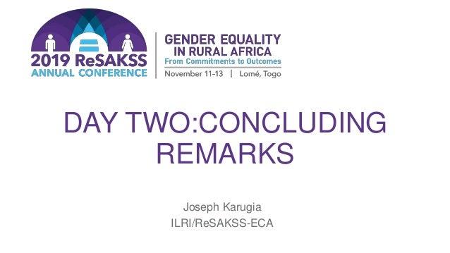DAY TWO:CONCLUDING REMARKS Joseph Karugia ILRI/ReSAKSS-ECA