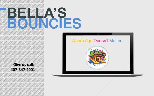 BELLA'S BOUNCIES Where Age Doesn't Matter  Give us call: 407-347-4001
