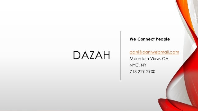 DAZAH We Connect People dani@daniwebmail.com Mountain View, CA NYC, NY 718 229-2900