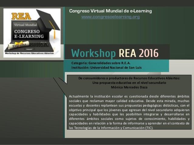 Workshop REA 2016 Congreso Virtual Mundial de e-Learning www.congresoelearning.org De consumidores a productores de Recurs...