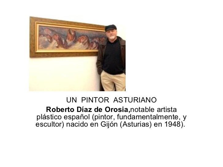 UN  PINTOR  ASTURIANO Roberto Díaz de Orosia, notable artista plástico español (pintor, fundamentalmente, y escultor) naci...