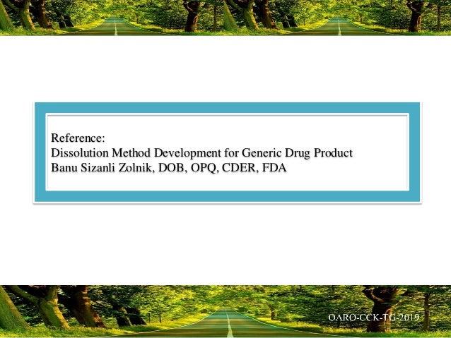 Reference: Dissolution Method Development for Generic Drug Product Banu Sizanli Zolnik, DOB, OPQ, CDER, FDA