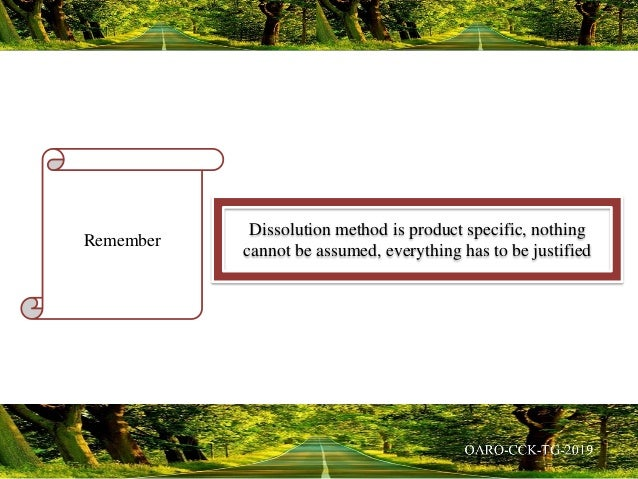 Remember Dissolution method is product specific, nothing cannot be assumed, everything has to be justified