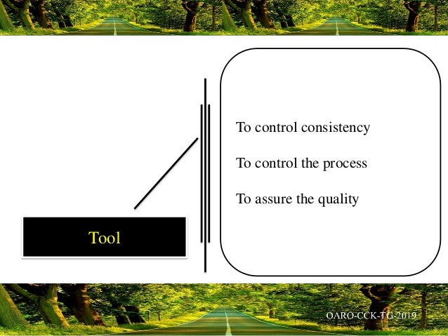 To control consistency To control the process To assure the quality Tool