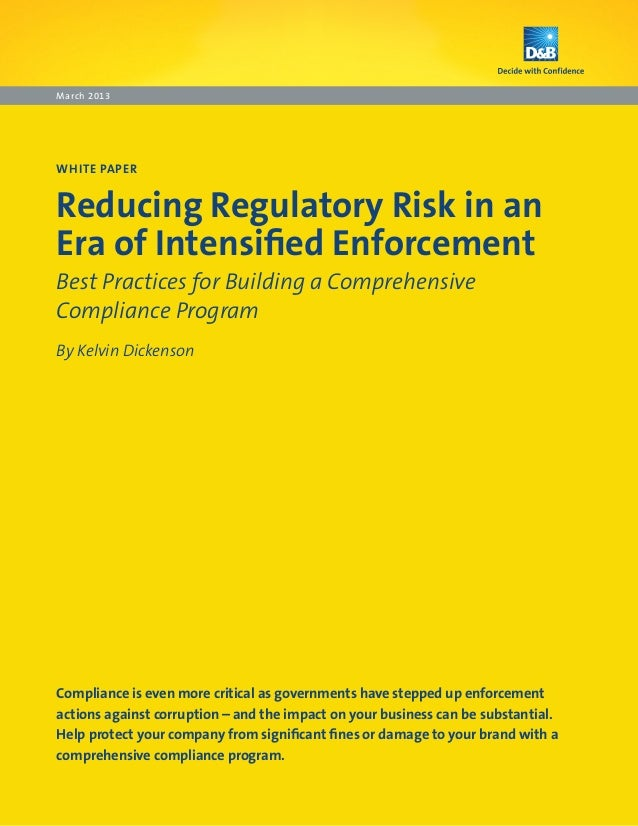 March 2013WHITE PAPERReducing Regulatory Risk in anEra of Intensified EnforcementBest Practices for Building a Comprehensi...