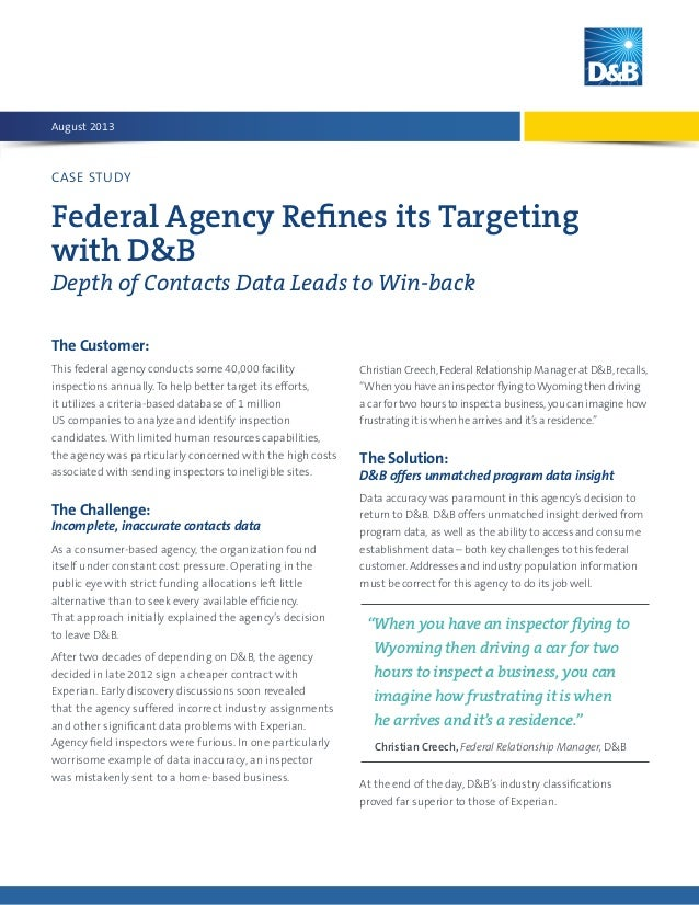 CASE STUDY Federal Agency Refines its Targeting with D&B Depth of Contacts Data Leads to Win-back The Customer: This feder...