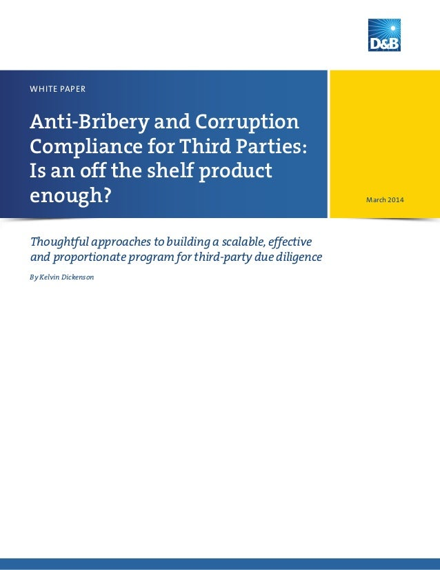 Anti-Bribery and Corruption Compliance for Third Parties: Is an off the shelf product enough? WHITE PAPER By Kelvin Dicken...