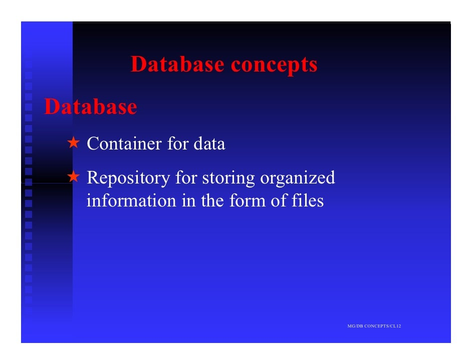Database concepts Database    Container for data    Repository for storing organized    information in the form of files  ...