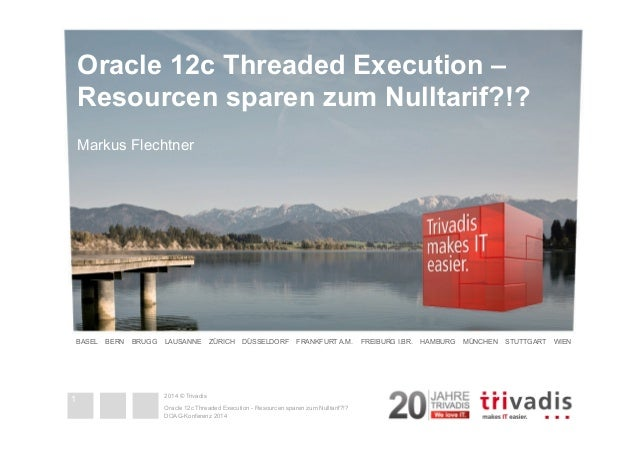 Oracle 12c Threaded Execution –  Resourcen sparen zum Nulltarif?!?  Markus Flechtner  BASEL BERN BRUGG LAUSANNE ZÜRICH DÜS...