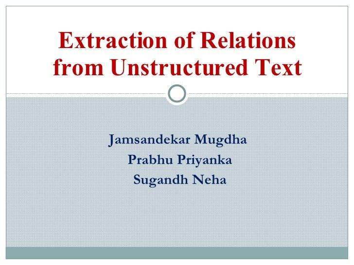 Jamsandekar Mugdha  Prabhu Priyanka Sugandh Neha Extraction of Relations from Unstructured Text