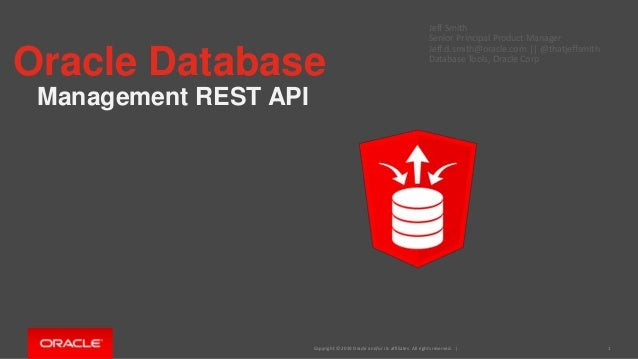 Copyright © 2019 Oracle and/or its affiliates. All rights reserved. | Oracle Database Management REST API Jeff Smith Senio...