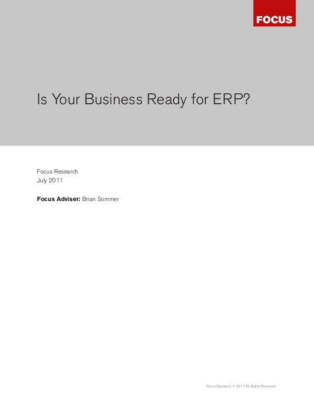 Is Your Business Ready for ERP?Focus ResearchJuly 2011Focus Adviser: Brian Sommer                              Focus Resea...
