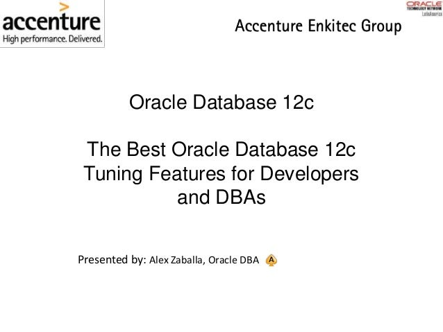 Oracle Database 12c The Best Oracle Database 12c Tuning Features for Developers and DBAs Presented by: Alex Zaballa, Oracl...