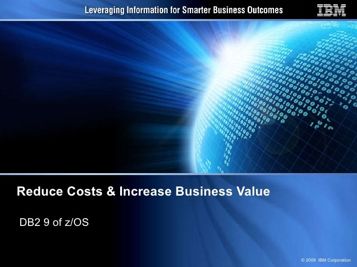 Reduce Costs & Increase Business Value DB2 9 of z/OS