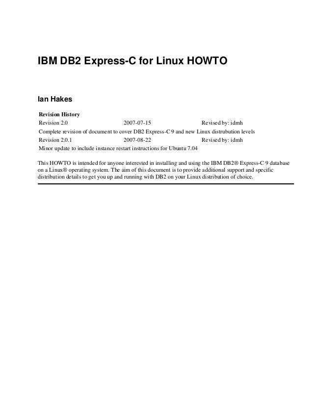 IBM DB2 Express-C for Linux HOWTO  Ian Hakes Revision History Revision 2.0 2007-07-15 Revised by: idmh Complete revision o...