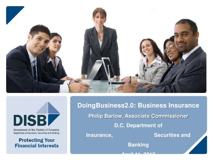 DoingBusiness2.0: Business Insurance   Philip Barlow, Associate Commissioner               D.C. Department of  Insurance, ...