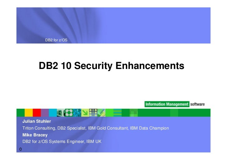 DB2 for z/OS            DB2 10 Security Enhancements    Julian Stuhler    Triton Consulting, DB2 Specialist, IBM Gold Cons...
