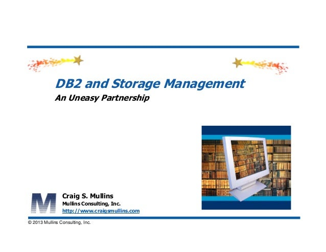 align © 2013 Mullins Consulting, Inc. DB2 and Storage Management An Uneasy Partnership Craig S. Mullins Mullins Consulting...