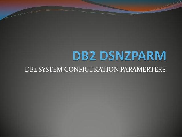 DB2 SYSTEM CONFIGURATION PARAMERTERS