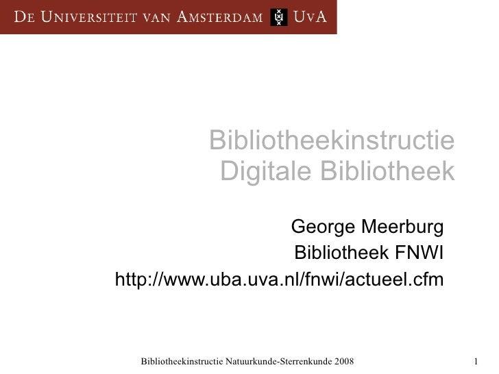 Bibliotheekinstructie  Digitale Bibliotheek George Meerburg Bibliotheek FNWI http://www.uba.uva.nl/fnwi/actueel.cfm
