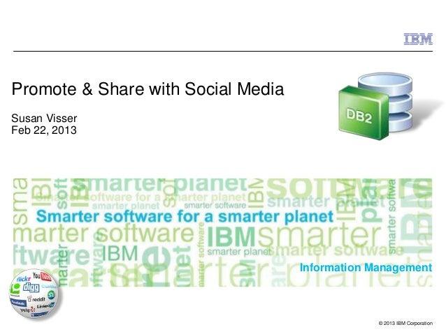 Promote & Share with Social MediaSusan VisserFeb 22, 2013                                    Information Management       ...