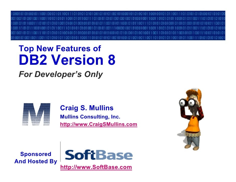 Top New Features of DB2 Version 8 For Developer's Only                Craig S. Mullins                Mullins Consulting, ...