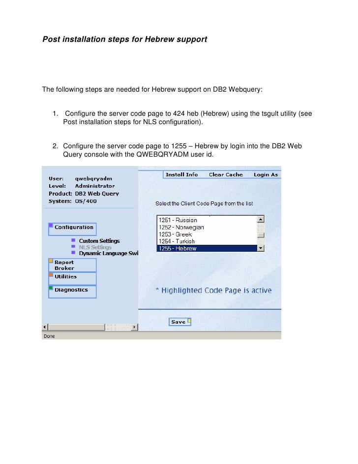 Post installation steps for Hebrew support     The following steps are needed for Hebrew support on DB2 Webquery:      1. ...