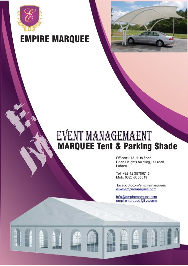 EMPIRE MARQUEE MARQUEE Tent & Parking Shade EVEnt MAnAGEMAEnt Office#1113, 11th floor Eden Heights buidling,Jail road Lahore...