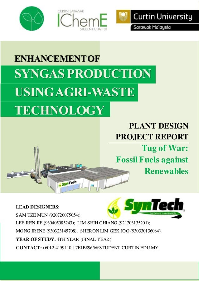 ENHANCEMENTOF SYNGASPRODUCTION USINGAGRI-WASTE TECHNOLOGY PLANT DESIGN PROJECT REPORT Tug of War: Fossil Fuels against Ren...
