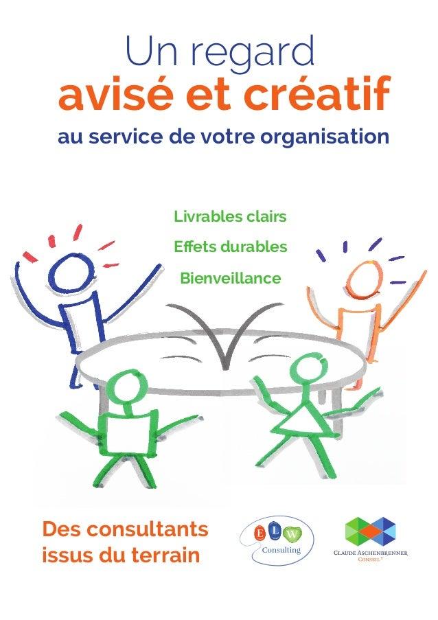avisé et créatif Un regard Des consultants issus du terrain au service de votre organisation Livrables clairs Effets durabl...