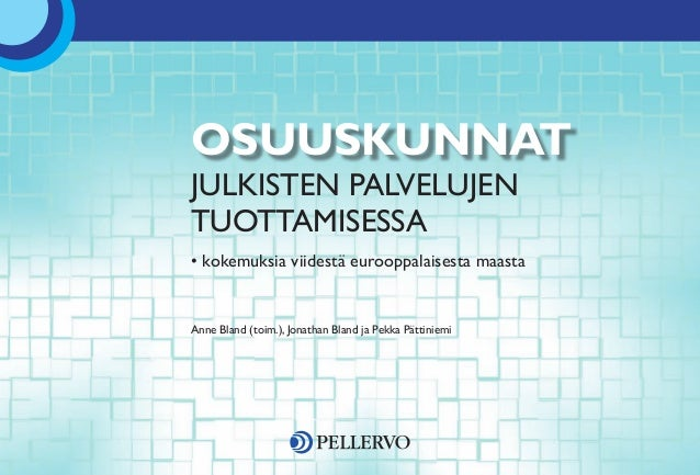 julkisten palvelujen tuottamisessa • kokemuksia viidestä eurooppalaisesta maasta Anne Bland (toim.), Jonathan Bland ja Pek...