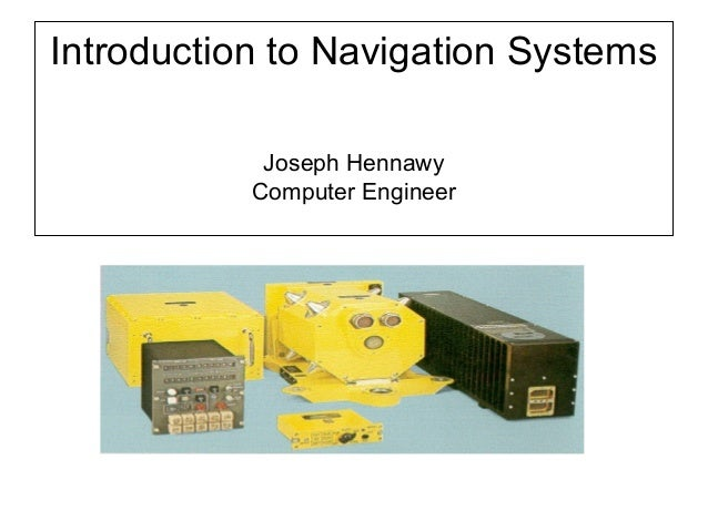 Introduction to Navigation Systems Joseph Hennawy Computer Engineer