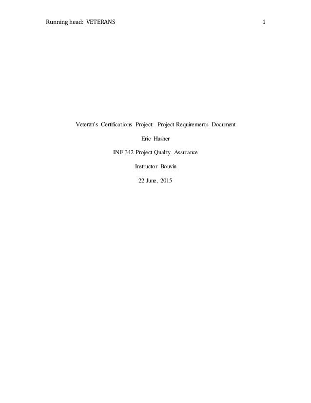 Running head: VETERANS 1 Veteran's Certifications Project: Project Requirements Document Eric Husher INF 342 Project Quali...