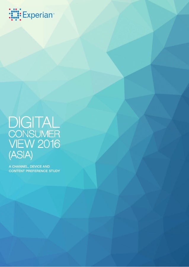 DIGITAL CONSUMER VIEW 2016 (ASIA) A CHANNEL, DEVICE AND CONTENT PREFERENCE STUDY