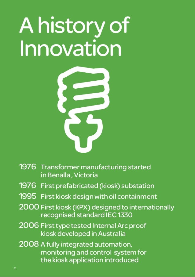 Ahistoryof Innovation 1976 Transformermanufacturingstarted  inBenalla,Victoria 1976 Firstprefabricated(kiosk)substat...