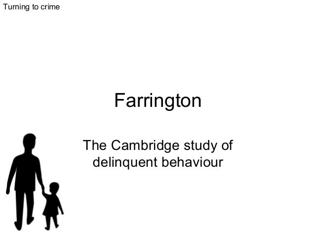 Farrington The Cambridge study of delinquent behaviour Turning to crime