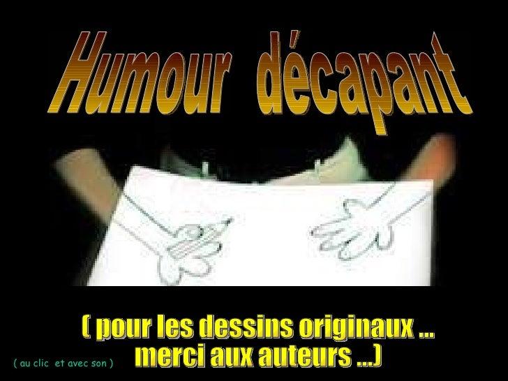 ( au clic  et avec son ) Humour  décapant  ( pour les dessins originaux ... merci aux auteurs ...)