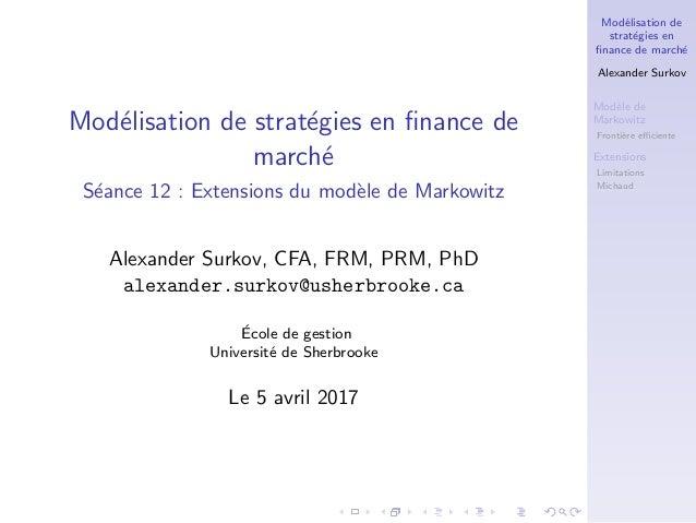 Mod´elisation de strat´egies en finance de march´e Alexander Surkov Mod`ele de Markowitz Fronti`ere efficiente Extensions Lim...