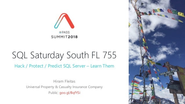 SQL Saturday South FL 755 Hiram Fleitas Universal Property & Casualty Insurance Company Public: goo.gl/BqfYSi Hack / Prote...