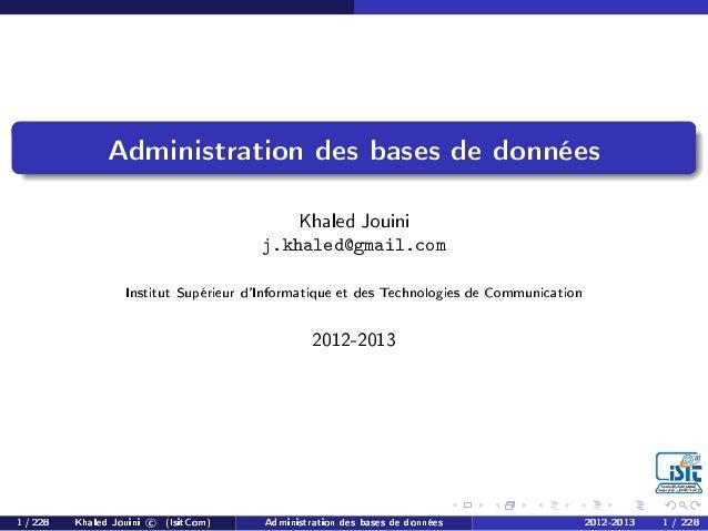 Administration des bases de donnéesKhaled Jouinij.khaled@gmail.comInstitut Supérieur dInformatique et des Technologies de ...