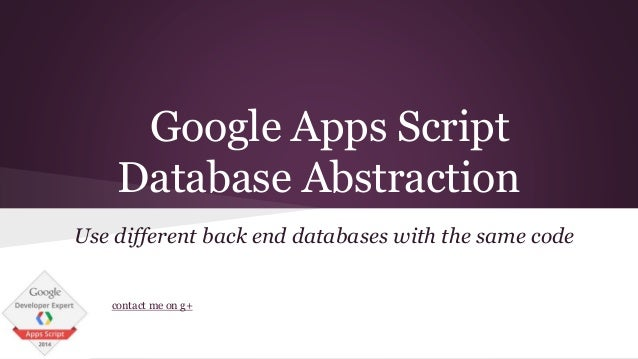 Google Apps Script Database Abstraction Use different back end databases with the same code contact me on g+