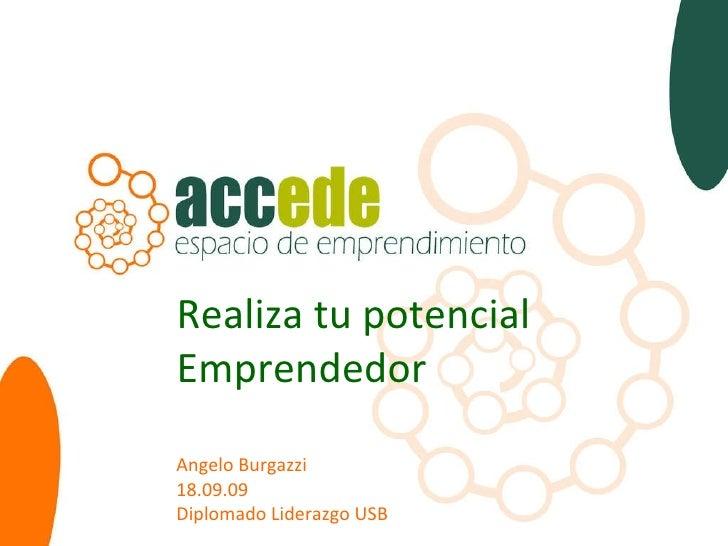 Realiza tu potencial Emprendedor Angelo Burgazzi 18.09.09 Diplomado Liderazgo USB