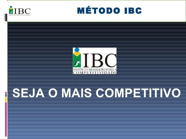 MÉTODO IBC SEJA O MAIS COMPETITIVO