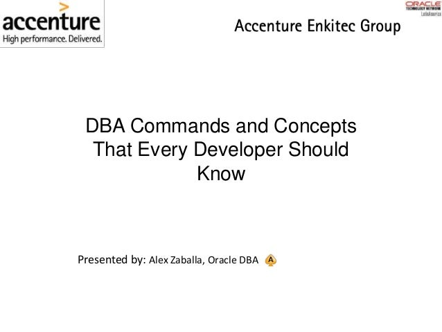 DBA Commands and Concepts That Every Developer Should Know Presented by: Alex Zaballa, Oracle DBA