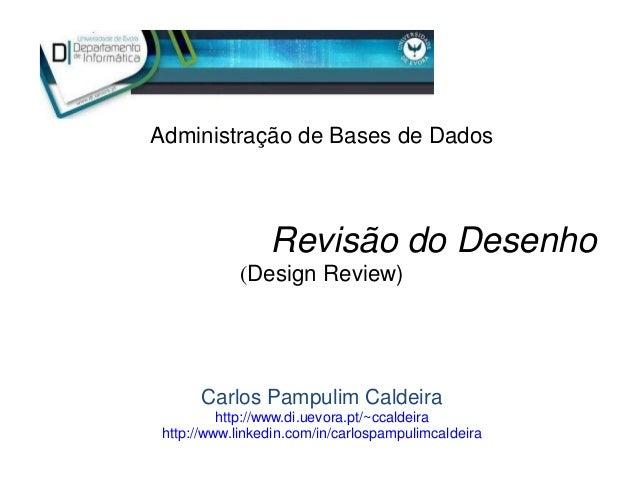 Revisão do Desenho (Design Review) Carlos Pampulim Caldeira http://www.di.uevora.pt/~ccaldeira http://www.linkedin.com/in/...
