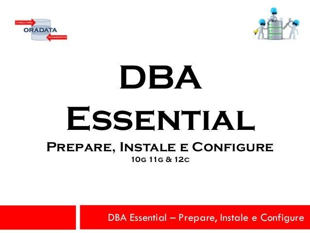DBA Essential – Prepare, Instale e Configure DBA Essential Prepare, Instale e Configure 10g 11g & 12c
