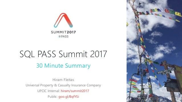 SQL PASS Summit 2017 Hiram Fleitas Universal Property & Casualty Insurance Company UPCIC Internal: hiram/summit2017 Public...